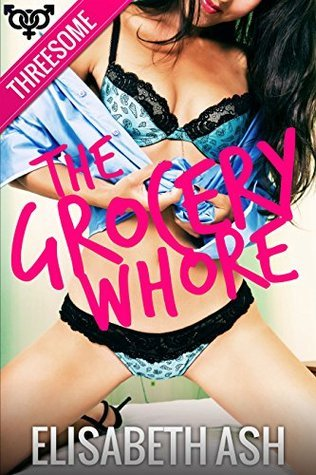 The Grocery Whore  by  Elisabeth Ash