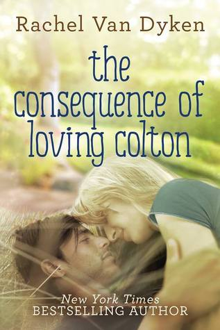 The Consequence of Loving Colton (Consequence, #1)  by  Rachel Van Dyken