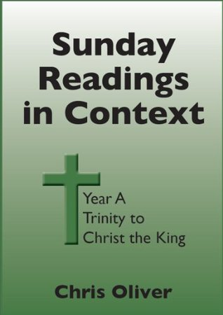 Sunday Readings in Context Year A Part 2: Trinity to Christ the King  by  Chris Oliver