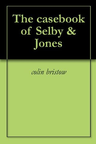 The casebook of Selby & Jones Colin Bristow