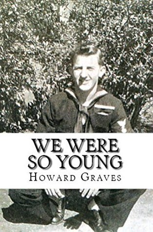We Were So Young: The WWII Memoirs of Howard Graves Howard Graves