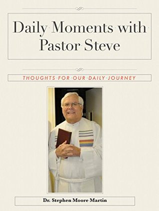 Daily Moments with Pastor Steve: Thoughts For Our Daily Journey  by  Dr. Stephen Martin