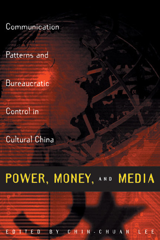 Power, Money, and Media: Communication Patterns and Bureaucratic Control in Cultural China Chin-Chuan Lee