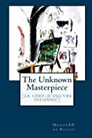 The Unknown Masterpiece: (Le Chef-d'oeuvre inconnu)