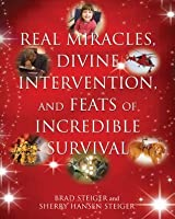 Real Miracles, Divine Intervention, and Feats of Incredible Survival