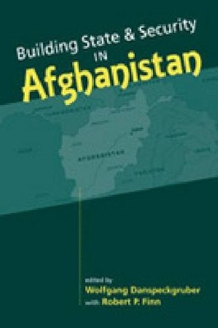 Building State and Security in Afghanistan  by  Wolfgang F Danspeckgruber