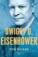 Dwight D. Eisenhower: The American Presidents Series: The 34th President, 1953-1961