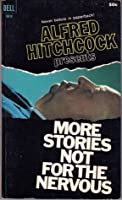 Alfred Hitchcock presents more stories not for the nervous