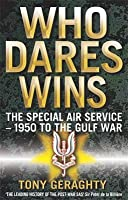 Who Dares Wins: The Special Air Service- 1950 To The Gulf War