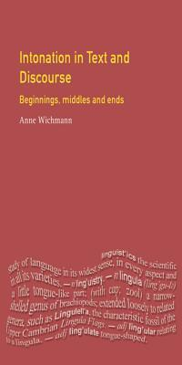 Intonation in Text and Discourse: Beginnings, Middles and Ends  by  Anne Wichmann