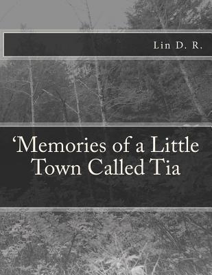 Memories of a Little Town Called Tia  by  Lin D R