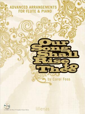 Our Song Shall Rise to Thee: Advanced Arrangements for Flute & Piano  by  Carol Foss