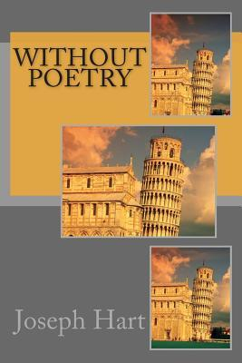 Without Poetry  by  Joseph Hart