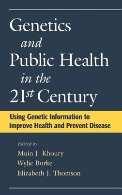Genetics and Public Health in the 21st Century: Using Genetic Information to Improve Health and Prevent Disease Muin J. Khoury