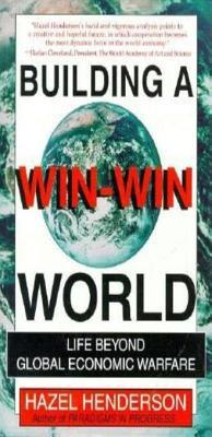 Building a Win-Win World: Life Beyond Global Economic Warfare  by  Hazel Henderson