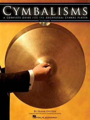 Cymbalisms: A Complete Guide For The Orchestral Cymbal Player Bk/2 Cds  by  Frank Epstein
