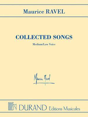 Maurice Ravel Collected Songs: Medium/Low Voice Maurice Ravel