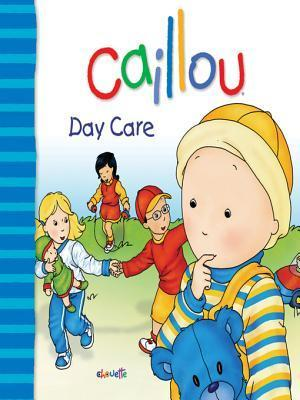 Caillou: Day Care Christine LHeureux