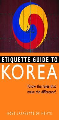 Etiquette Guide to Korea: Know the Rules That Make the Difference!  by  De Lafayette
