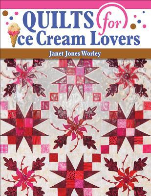 Quilts for Ice Cream Lovers  by  Janet Jones Worley