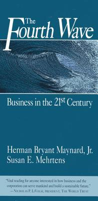 The Fourth Wave: Business in the 21st Century  by  Herman Maynard