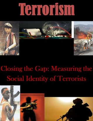 Closing the Gap: Measuring the Social Identity of Terrorists  by  Naval Postgraduate School