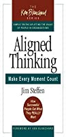 Aligned Thinking: Make Every Moment Count - How Successful People Get What They Really Want (Ken Blanchard Series)