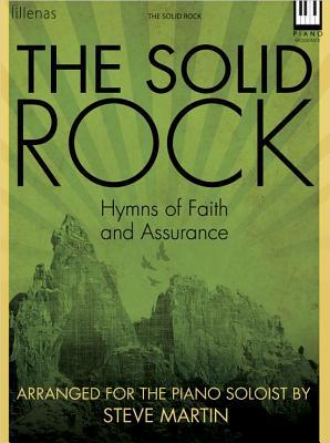 The Solid Rock - Hymns of Faith and Assurance: Piano Solo Steve   Martin