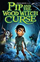 Pip and the Wood Witch Curse: A Spindlewood Tale