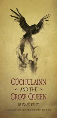 Ancient Legends Retold: Cuchulainn and the Crow Queen: Cuchulainn and the Crow Queen  by  Bernard Kelly