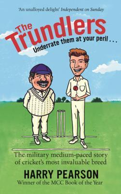 The Trundlers: The Military Medium-Paced Story of Crickets Most Invaluable Breed  by  Harry Pearson