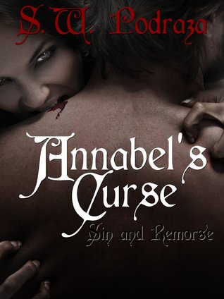 Annabels Curse: Sin and Remorse (The Annabel Dawson Series Book 1) S.W. Podraza