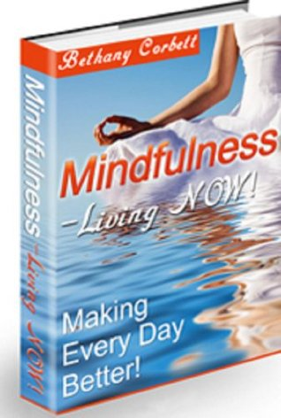 Mindfulness - Living NOW! AAA+++: Discover Mindfulness Meditation and Banish Stress and Anxiety!  by  Bethany Corbett