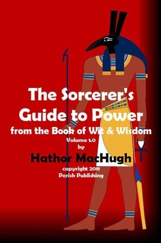 The Sorcerers Guide to Power (The Book of Wit and Wisdom) Hathor MacHugh