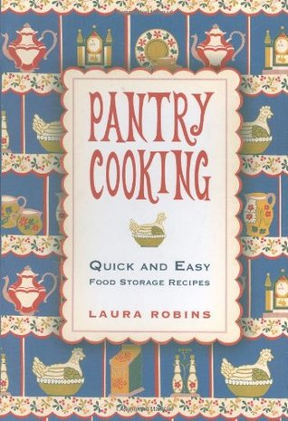 Pantry Cooking: Quick and Easy Food Storage Recipes Laura Robins