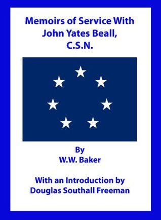 Memoirs of Service With John Yates Beall, Confederate States Navy  by  W.W. Baker