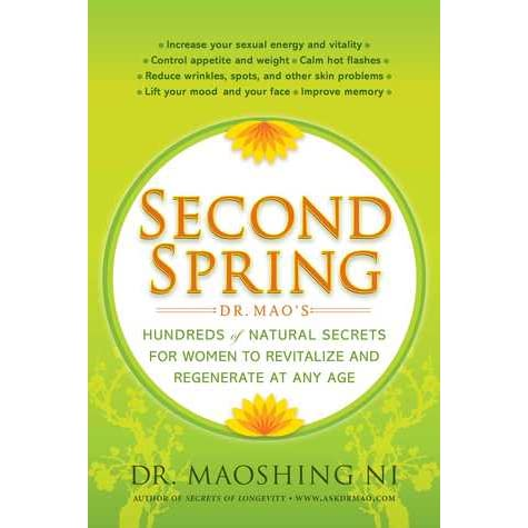 Second Spring: Dr. Mao's Hundreds of Natural Secrets for Women to Revitalize and Regenerate at Any Age - Maoshing Ni