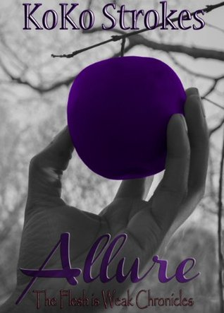 Allure (The Flesh is Weak Chronicles Book 5)  by  KoKo Strokes