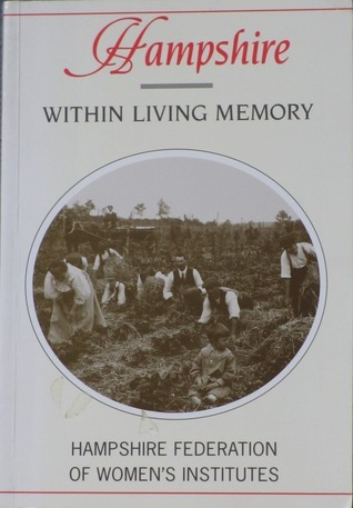 Hampshire: Within Living Memory  by  Hampshire Federation of Womens Institutes