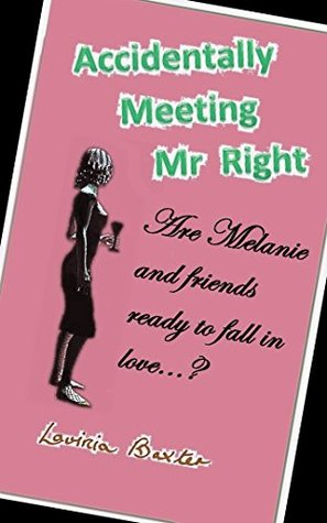 Accidentally Meeting Mr Right  by  Lavinia Baxter