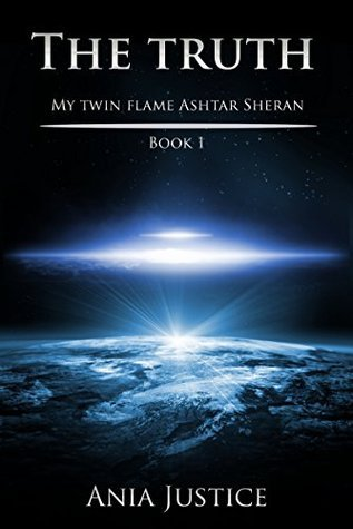The Truth (My Twin Flame Ashtar Sheran Book 1) Ania Justice