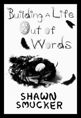 Building a Life Out of Words Shawn Smucker