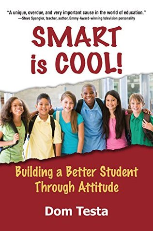 Smart is Cool!: Building a Better Student Through Attitude  by  Dom Testa