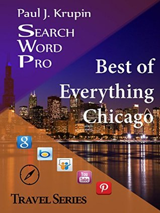 Chicago - The Best of Everything (Search Word Pro Travel Series) Paul J. Krupin