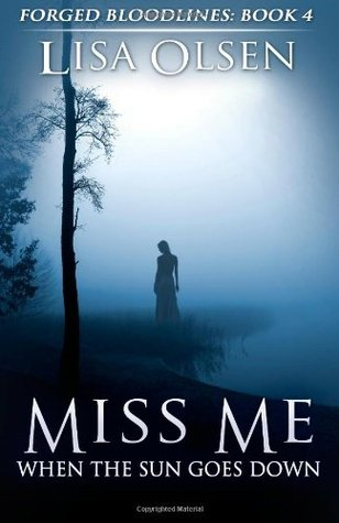 Miss Me When the Sun Goes Down: Forged Bloodlines #4 Lisa Olsen