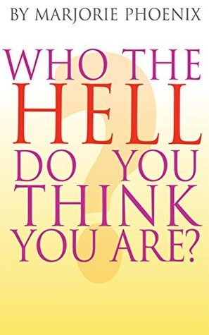 Who The Hell Do You Think You Are?  by  Marjorie Phoenix