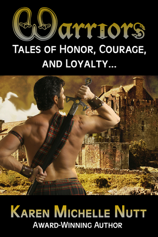 WARRIORS: Tales of Honor, Courage, and Loyalty...  by  Karen Michelle Nutt