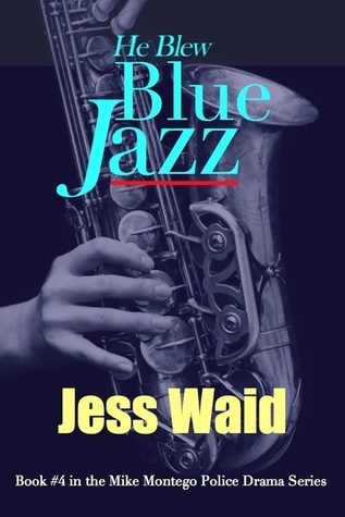 He Blew Blue Jazz: Book #4 in the Mike Montego Series  by  Jess Waid