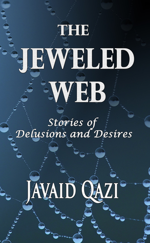 The Jeweled Web: Stories of Delusions & Desires  by  Javaid Qazi