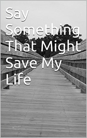 Say Something That Might Save My Life  by  Stormy Fanning